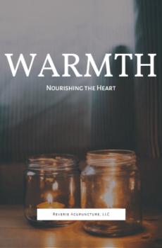 "WARMTH is a written meditation to nourish the Chinese element Fire and through it, the heart. Image shows two lit candles in jars in front of a cloth background and says ""Warmth, nourishing the heart"" and Reverie Acupuncture, LLC in text. Image by Adrianna Calvo via Pexels."